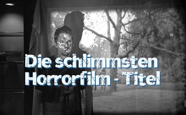 die schlimmsten horrorfilm-titel