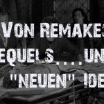 """Von Remakes und Sequels…und einer """"neuen"""" Idee"""