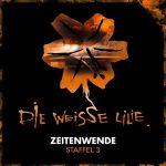 Hörspiel-Review: DIE WEISSE LILIE - ZEITENWENDE (2018)